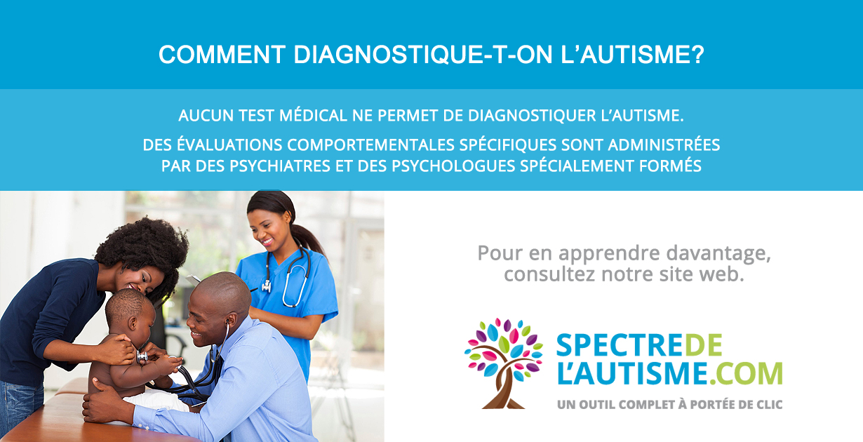 Trouble du spectre de l'autisme - TSA - Comment diagnostique-t-on le trouble du spectre de l'autisme ?